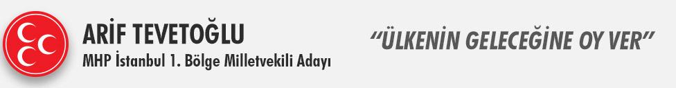 Arif Teveto�lu - �stanbul 1. B�lge Milletvekili Aday�